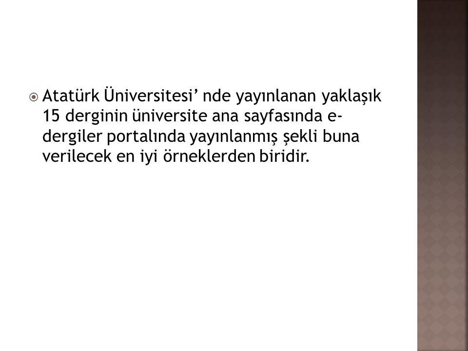  Atatürk Üniversitesi' nde yayınlanan yaklaşık 15 derginin üniversite ana sayfasında e- dergiler portalında yayınlanmış şekli buna verilecek en iyi ö