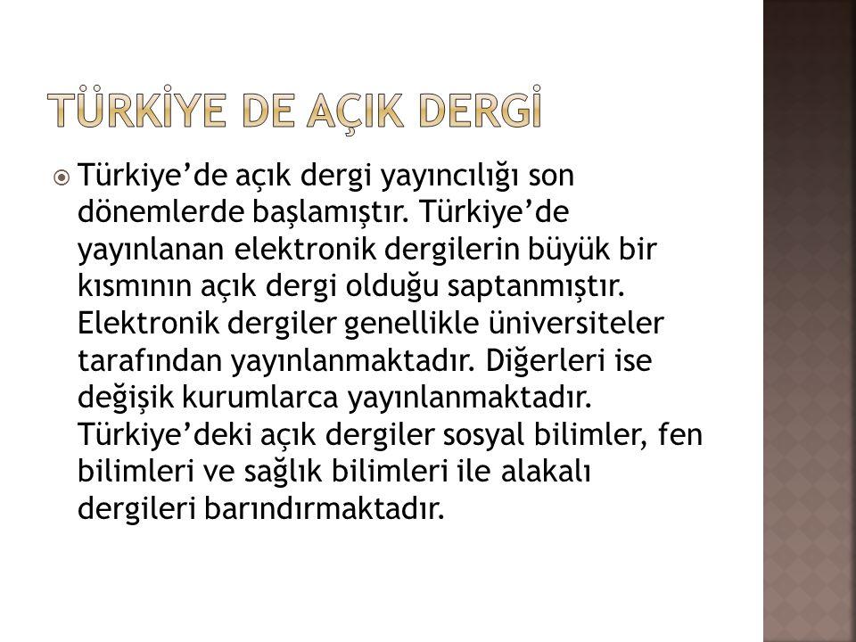 Türkiye'de açık dergi yayıncılığı son dönemlerde başlamıştır. Türkiye'de yayınlanan elektronik dergilerin büyük bir kısmının açık dergi olduğu sapta