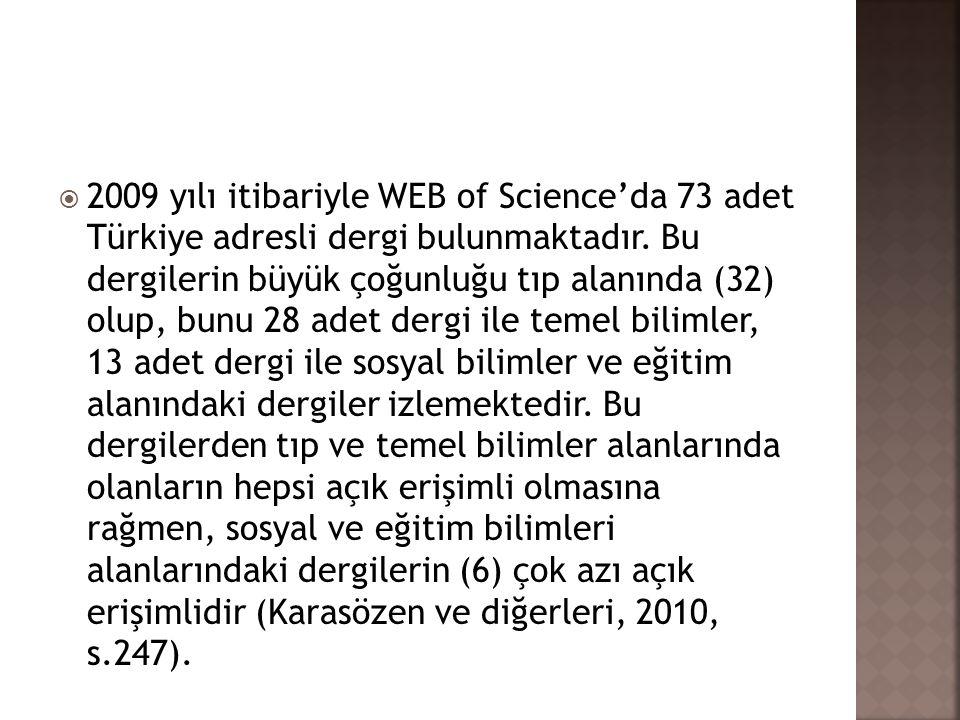  2009 yılı itibariyle WEB of Science'da 73 adet Türkiye adresli dergi bulunmaktadır. Bu dergilerin büyük çoğunluğu tıp alanında (32) olup, bunu 28 ad