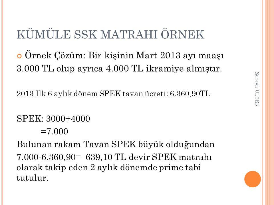 KÜMÜLE SSK MATRAHI ÖRNEK Örnek Çözüm: Bir kişinin Mart 2013 ayı maaşı 3.000 TL olup ayrıca 4.000 TL ikramiye almıştır. 2013 İlk 6 aylık dönem SPEK tav