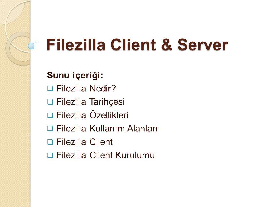 Filezilla Client & Server Sunu içeriği (2):  Filezilla Server  Filezilla Server Kurulumu  Client & Server Arasındaki Benzerlikler  Client & Server Arasındaki Farklılıklar  Filezilla Sürümleri  Benzer Programlar