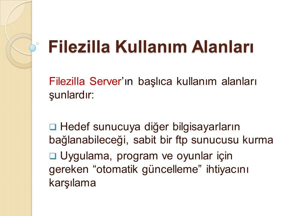 Filezilla Kullanım Alanları Filezilla Server'ın başlıca kullanım alanları şunlardır:  Hedef sunucuya diğer bilgisayarların bağlanabileceği, sabit bir