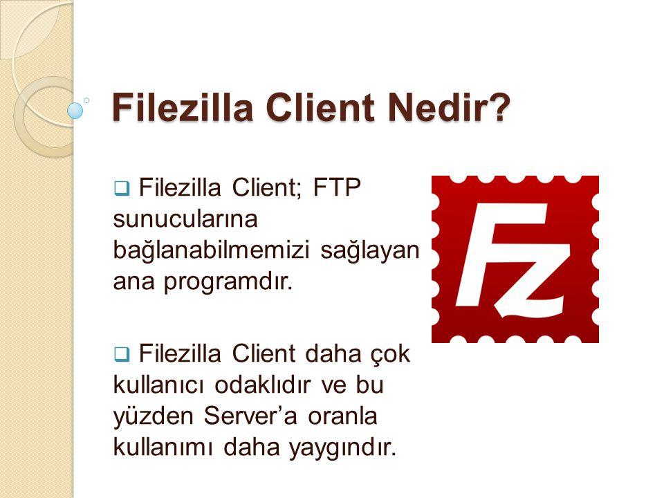 Filezilla Client Nedir?  Filezilla Client; FTP sunucularına bağlanabilmemizi sağlayan ana programdır.  Filezilla Client daha çok kullanıcı odaklıdır