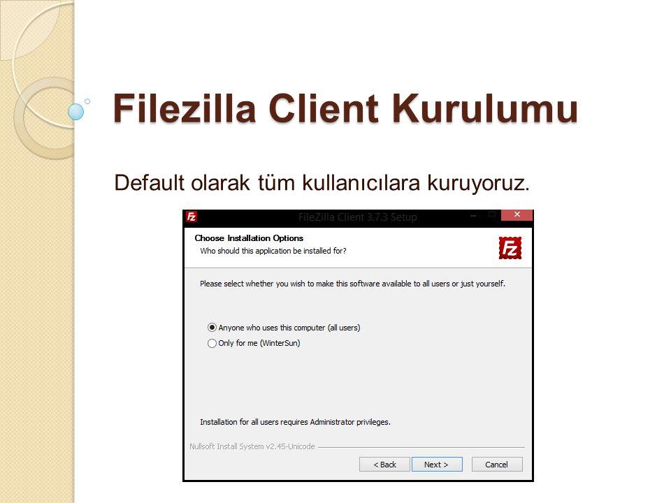 Filezilla Client Kurulumu Default olarak tüm kullanıcılara kuruyoruz.