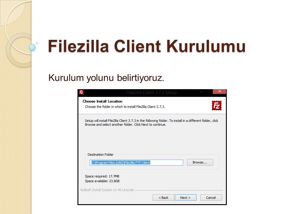 Filezilla Client Kurulumu Kurulum yolunu belirtiyoruz.