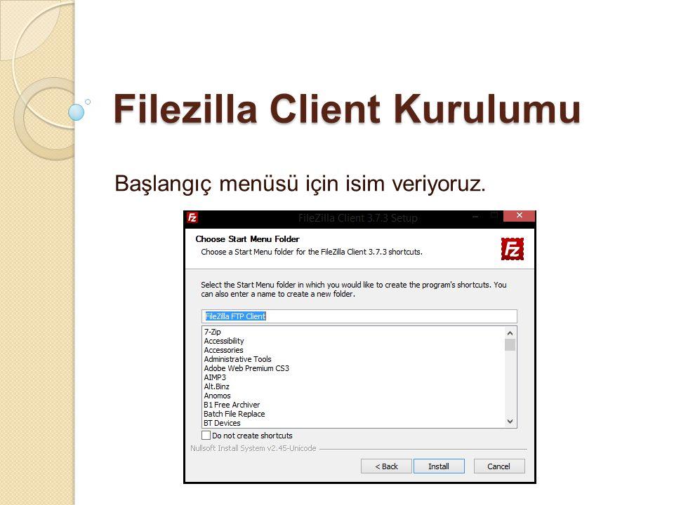 Filezilla Client Kurulumu Başlangıç menüsü için isim veriyoruz.