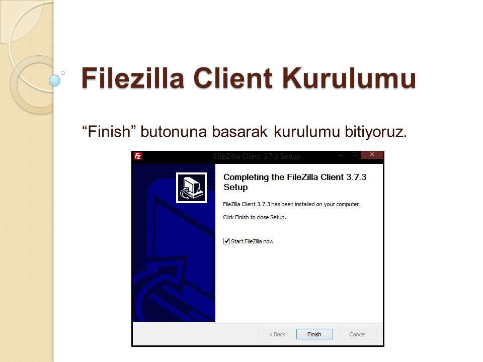 "Filezilla Client Kurulumu ""Finish"" butonuna basarak kurulumu bitiyoruz."