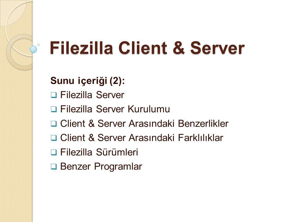 Filezilla Client & Server Sunu içeriği (2):  Filezilla Server  Filezilla Server Kurulumu  Client & Server Arasındaki Benzerlikler  Client & Server