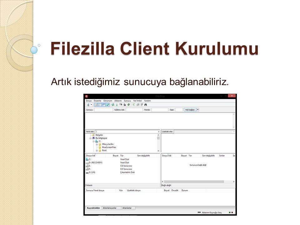 Filezilla Client Kurulumu Artık istediğimiz sunucuya bağlanabiliriz.