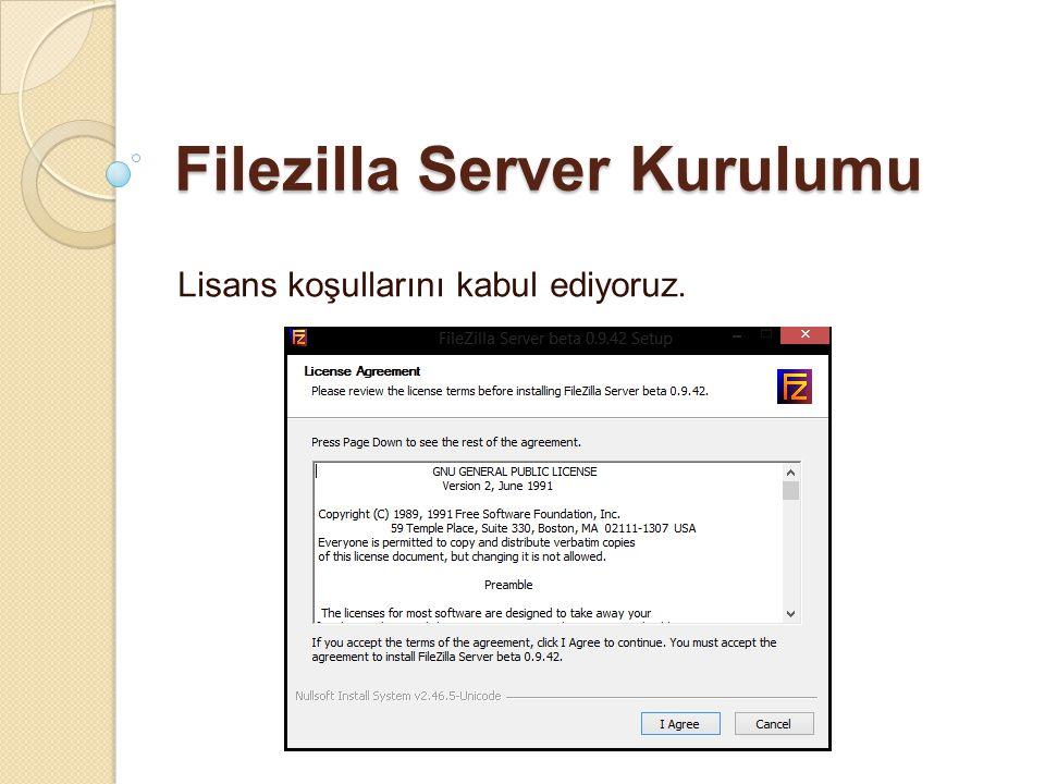 Filezilla Server Kurulumu Lisans koşullarını kabul ediyoruz.
