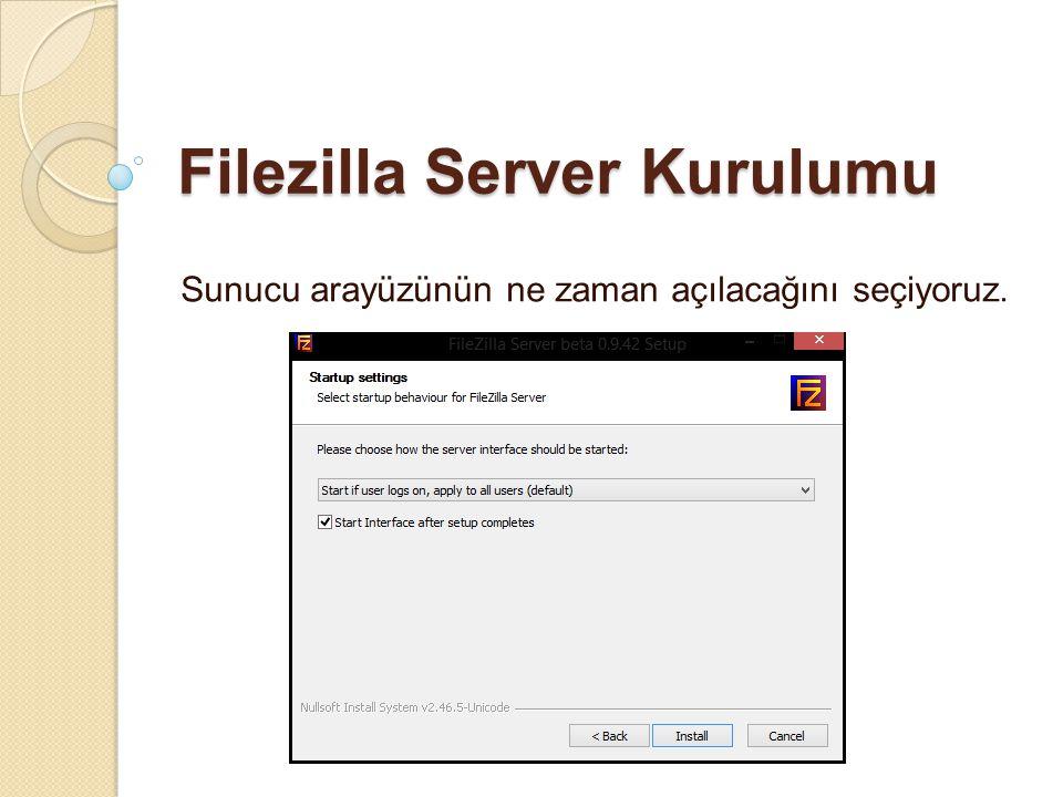 Filezilla Server Kurulumu Sunucu arayüzünün ne zaman açılacağını seçiyoruz.