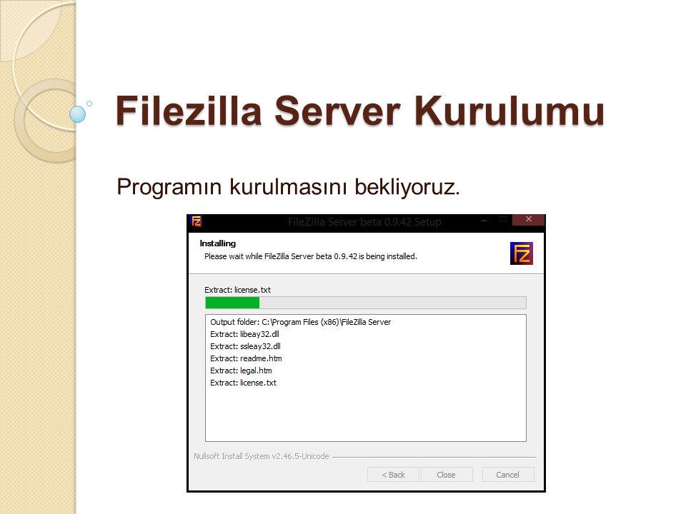 Filezilla Server Kurulumu Programın kurulmasını bekliyoruz.