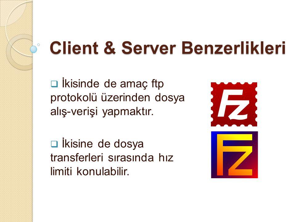 Client & Server Benzerlikleri  İkisinde de amaç ftp protokolü üzerinden dosya alış-verişi yapmaktır.  İkisine de dosya transferleri sırasında hız li