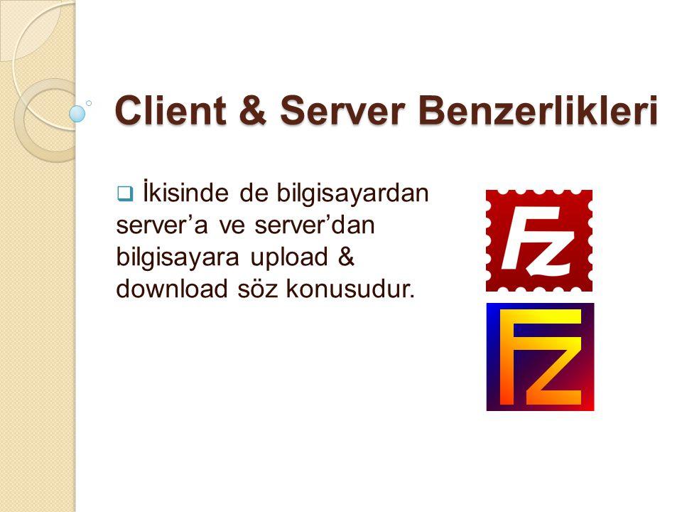 Client & Server Benzerlikleri  İkisinde de bilgisayardan server'a ve server'dan bilgisayara upload & download söz konusudur.