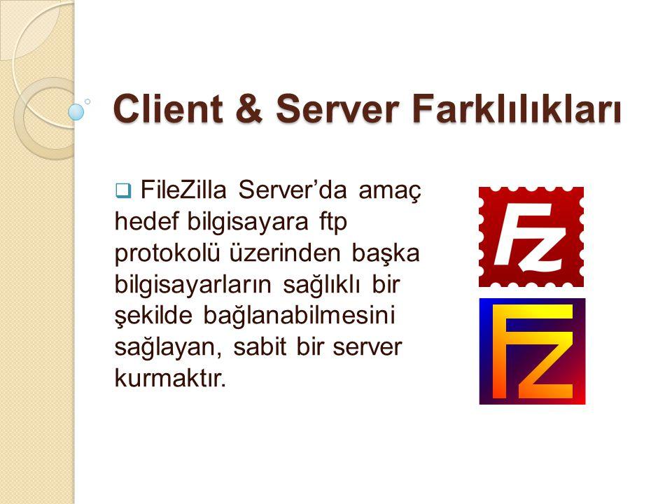 Client & Server Farklılıkları  FileZilla Server'da amaç hedef bilgisayara ftp protokolü üzerinden başka bilgisayarların sağlıklı bir şekilde bağlanab