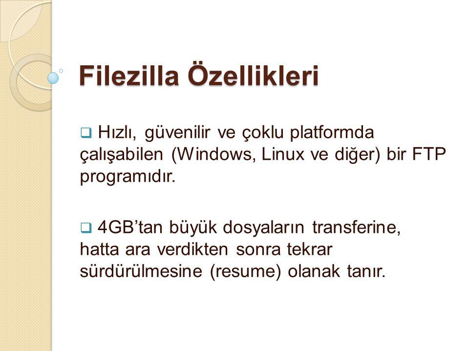 Filezilla Özellikleri  Hızlı, güvenilir ve çoklu platformda çalışabilen (Windows, Linux ve diğer) bir FTP programıdır.  4GB'tan büyük dosyaların tra