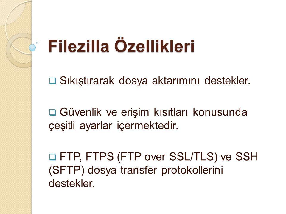 Filezilla Özellikleri  Sıkıştırarak dosya aktarımını destekler.  Güvenlik ve erişim kısıtları konusunda çeşitli ayarlar içermektedir.  FTP, FTPS (F