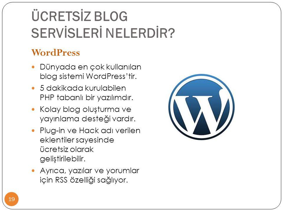 ÜCRETSİZ BLOG SERVİSLERİ NELERDİR? 19 WordPress  Dünyada en çok kullanılan blog sistemi WordPress'tir.  5 dakikada kurulabilen PHP tabanlı bir yazıl