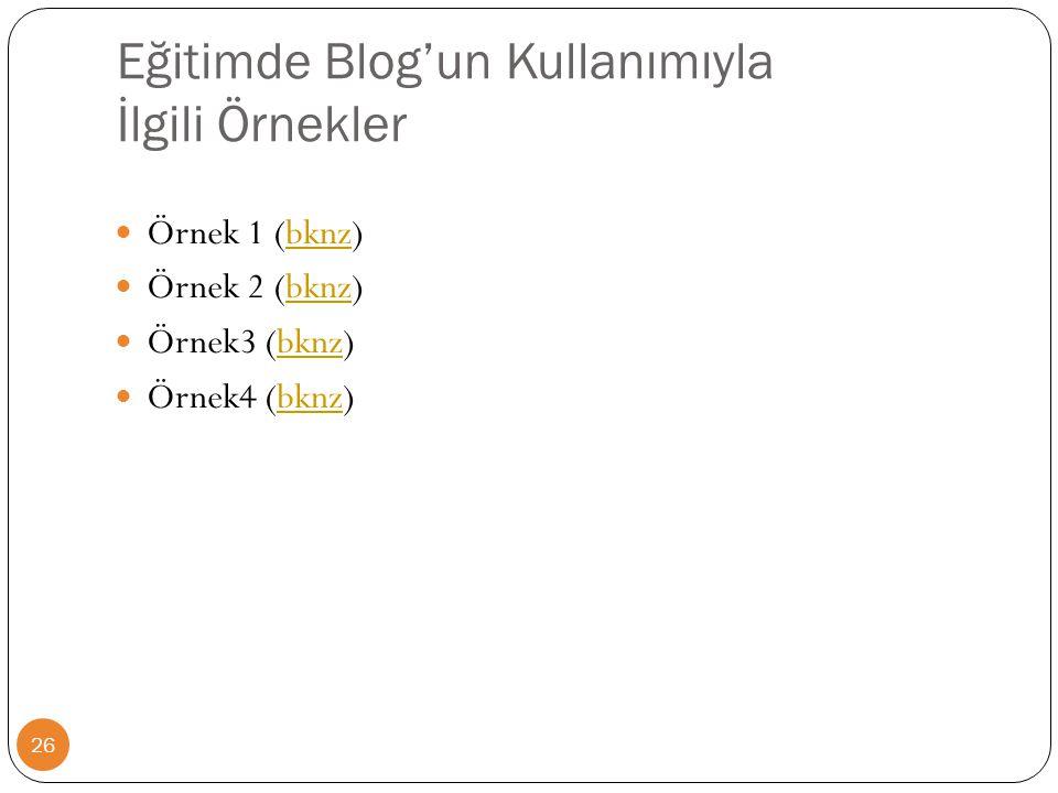 Eğitimde Blog'un Kullanımıyla İlgili Örnekler 26  Örnek 1 (bknz)bknz  Örnek 2 (bknz)bknz  Örnek3 (bknz)bknz  Örnek4 (bknz)bknz