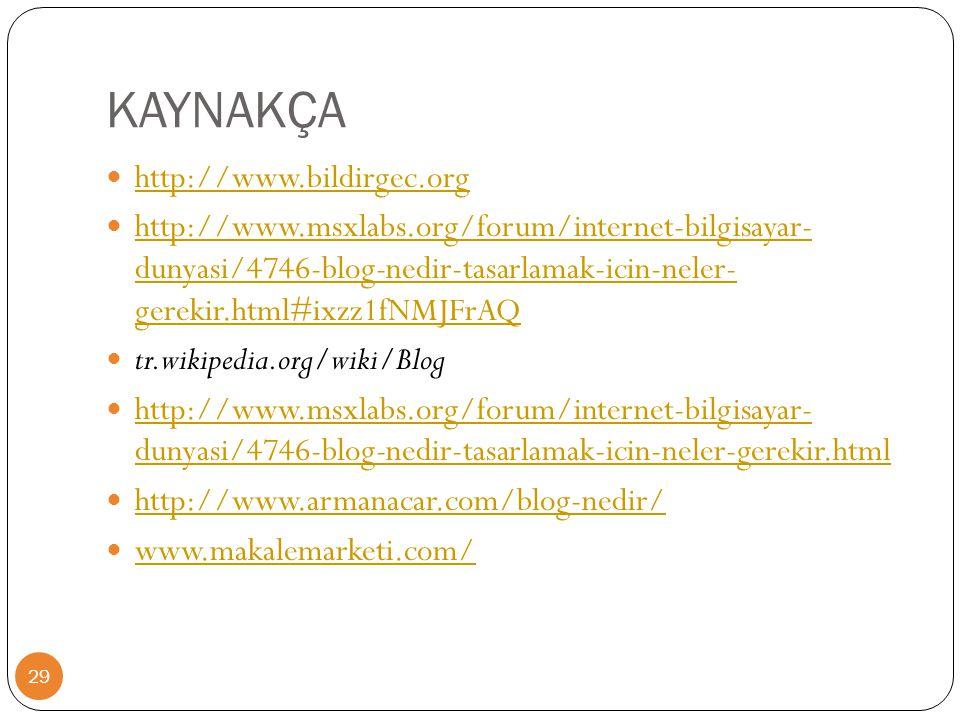 KAYNAKÇA 29  http://www.bildirgec.org http://www.bildirgec.org  http://www.msxlabs.org/forum/internet-bilgisayar- dunyasi/4746-blog-nedir-tasarlamak