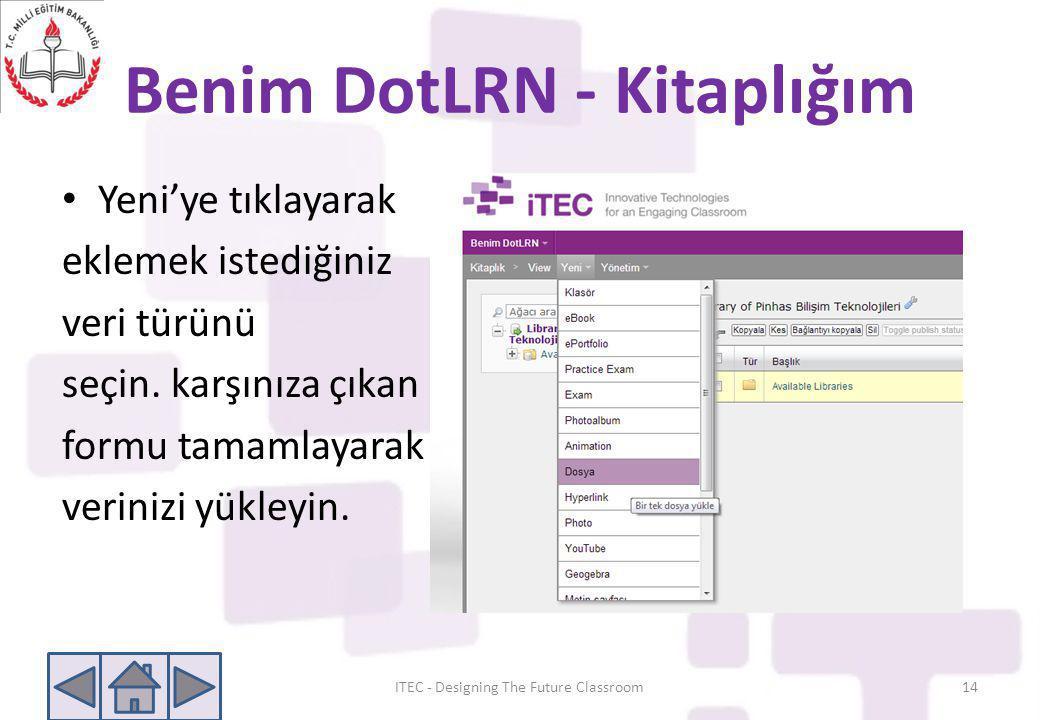 Benim DotLRN - Kitaplığım • Yeni'ye tıklayarak eklemek istediğiniz veri türünü seçin. karşınıza çıkan formu tamamlayarak verinizi yükleyin. ITEC - Des