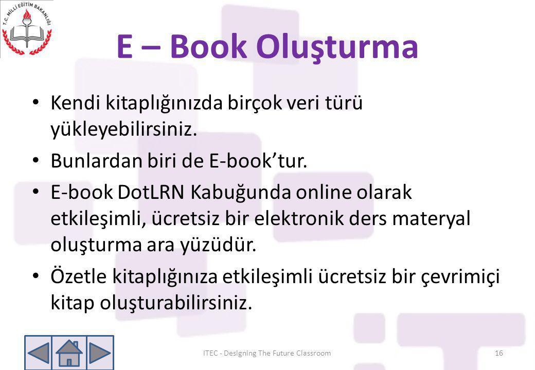 E – Book Oluşturma • Kendi kitaplığınızda birçok veri türü yükleyebilirsiniz. • Bunlardan biri de E-book'tur. • E-book DotLRN Kabuğunda online olarak