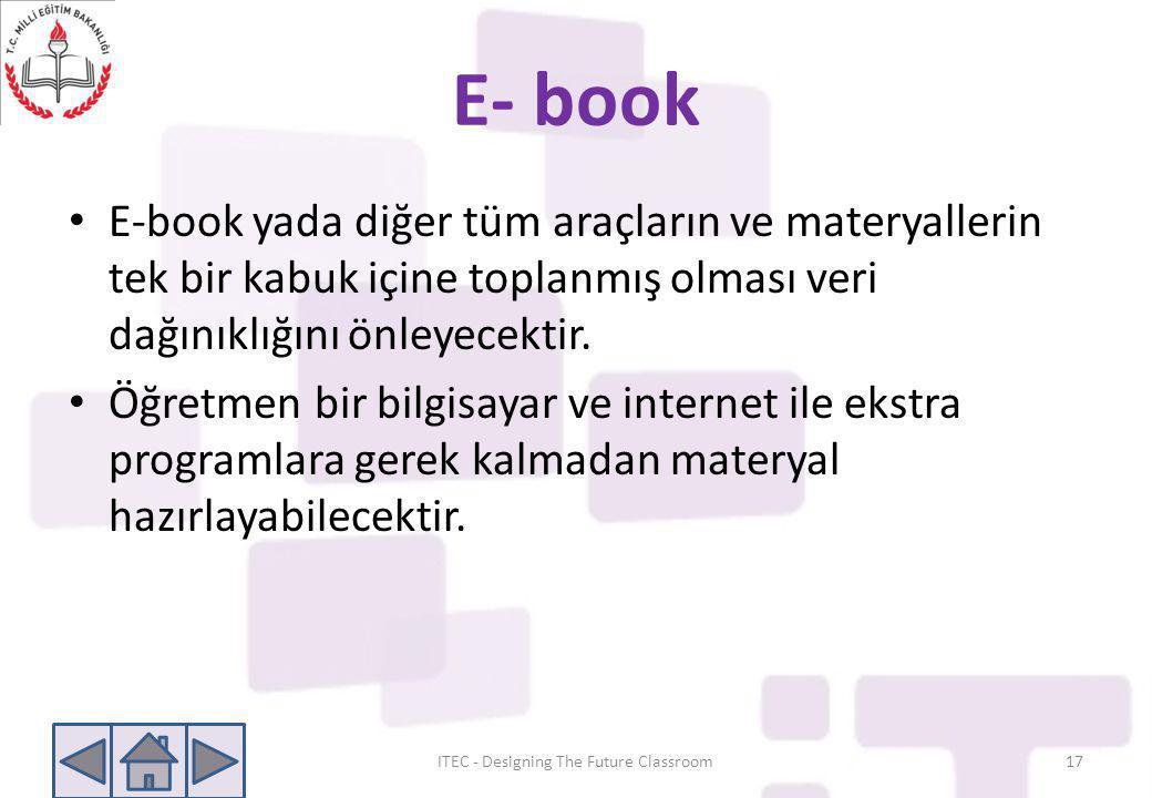 E- book • E-book yada diğer tüm araçların ve materyallerin tek bir kabuk içine toplanmış olması veri dağınıklığını önleyecektir. • Öğretmen bir bilgis