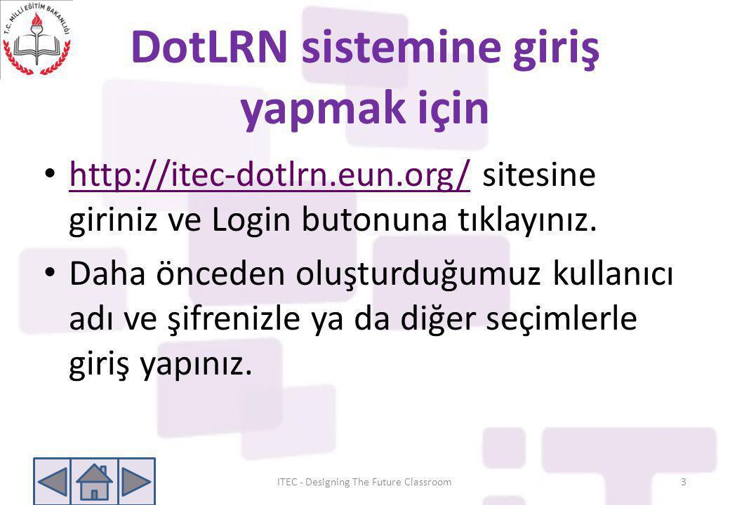 DotLRN sistemine giriş yapmak için • http://itec-dotlrn.eun.org/ sitesine giriniz ve Login butonuna tıklayınız. http://itec-dotlrn.eun.org/ • Daha önc
