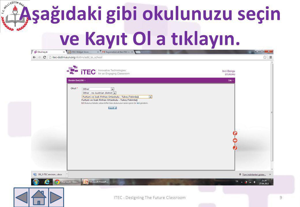Aşağıdaki gibi okulunuzu seçin ve Kayıt Ol a tıklayın. ITEC - Designing The Future Classroom9
