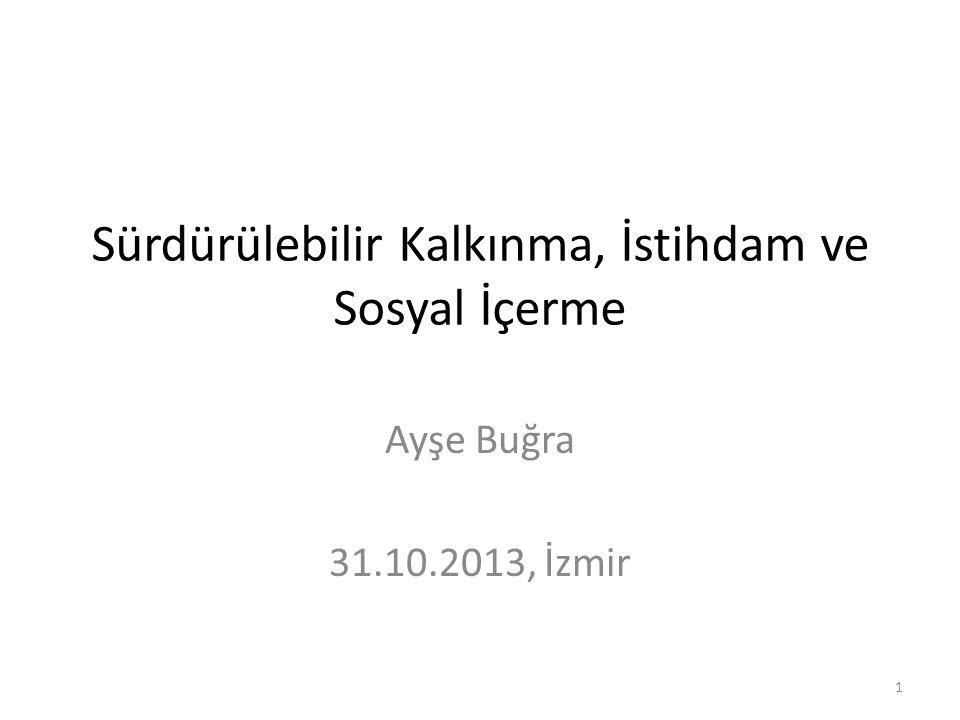 Sürdürülebilir Kalkınma, İstihdam ve Sosyal İçerme Ayşe Buğra 31.10.2013, İzmir 1