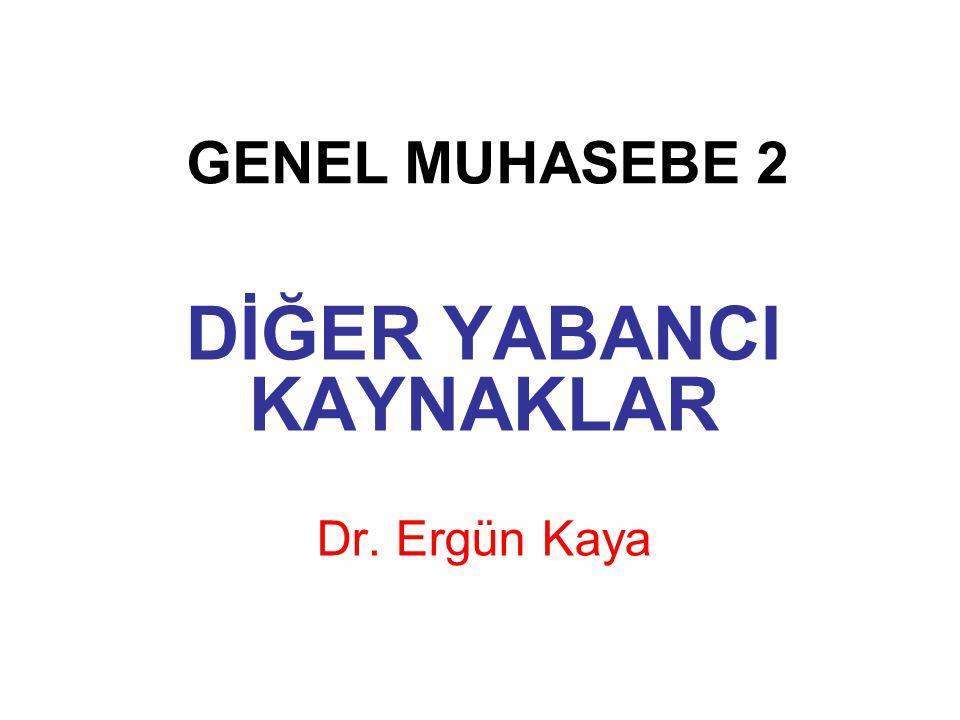 GENEL MUHASEBE 2 DİĞER YABANCI KAYNAKLAR Dr. Ergün Kaya