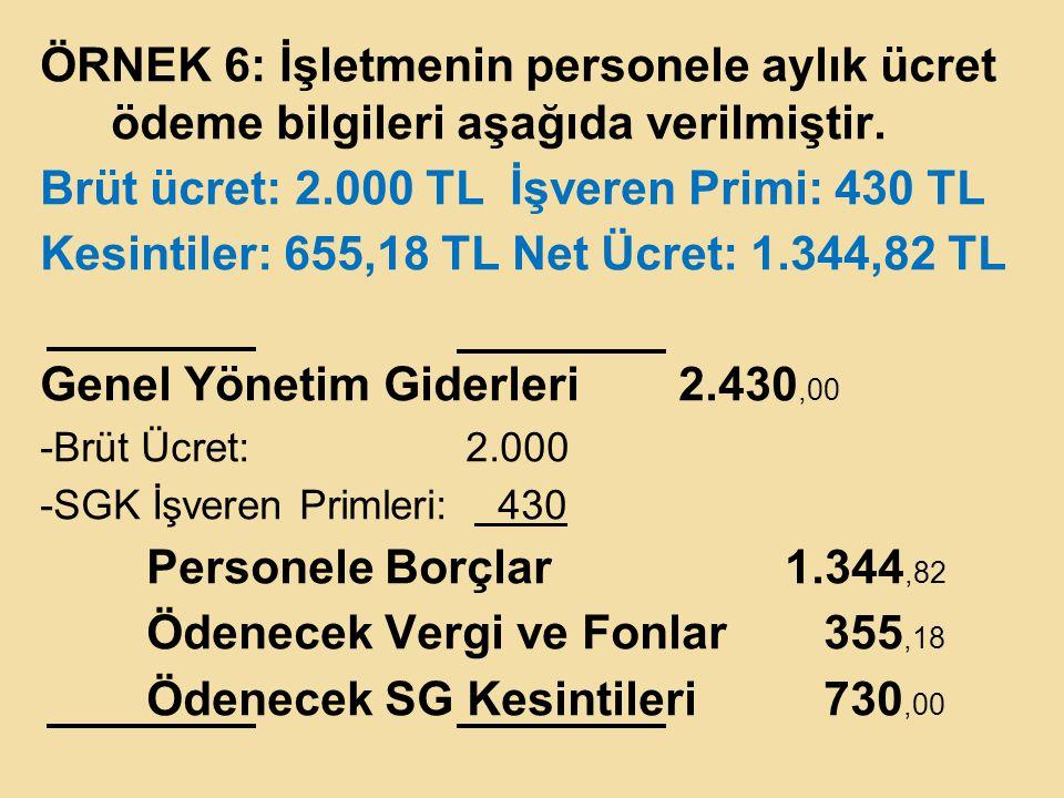 ÖRNEK 6: İşletmenin personele aylık ücret ödeme bilgileri aşağıda verilmiştir. Brüt ücret: 2.000 TL İşveren Primi: 430 TL Kesintiler: 655,18 TL Net Üc