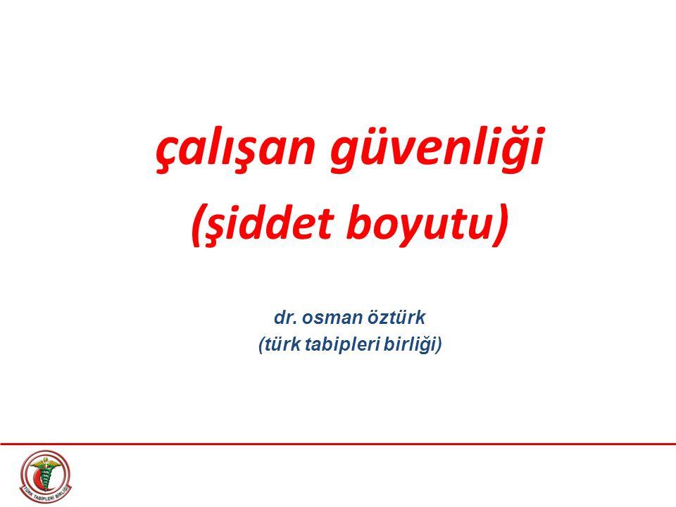 çalışan güvenliği (şiddet boyutu) dr. osman öztürk (türk tabipleri birliği)