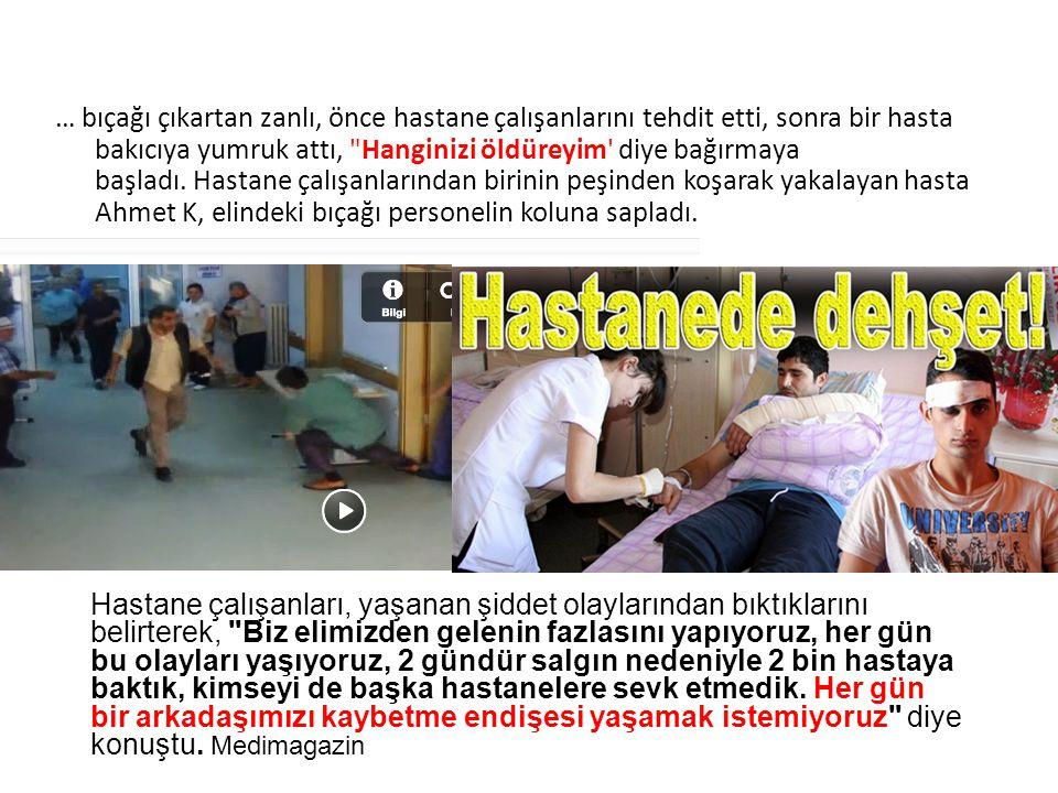 … bıçağı çıkartan zanlı, önce hastane çalışanlarını tehdit etti, sonra bir hasta bakıcıya yumruk attı,