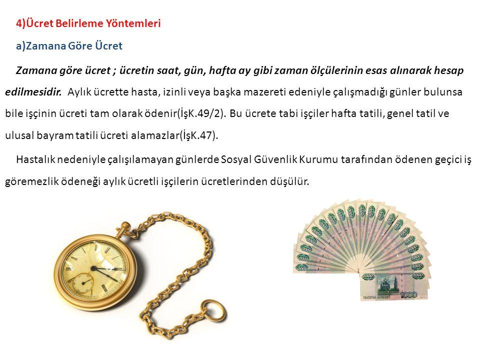 4)Ücret Belirleme Yöntemleri a)Zamana Göre Ücret Zamana göre ücret ; ücretin saat, gün, hafta ay gibi zaman ölçülerinin esas alınarak hesap edilmesidi