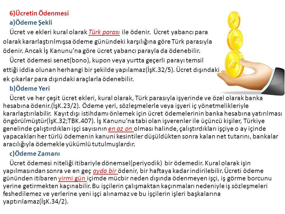 6)Ücretin Ödenmesi a)Ödeme Şekli Ücret ve ekleri kural olarak Türk parası ile ödenir. Ücret yabancı para olarak kararlaştırılmışsa ödeme günündeki kar