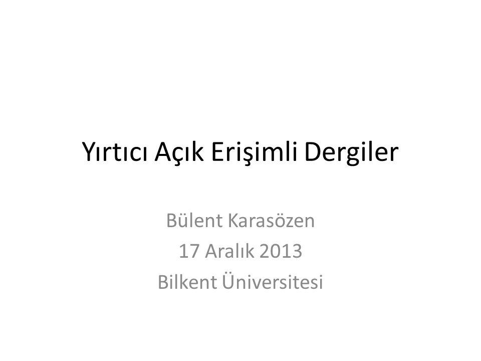 Yırtıcı Açık Erişimli Dergiler Bülent Karasözen 17 Aralık 2013 Bilkent Üniversitesi
