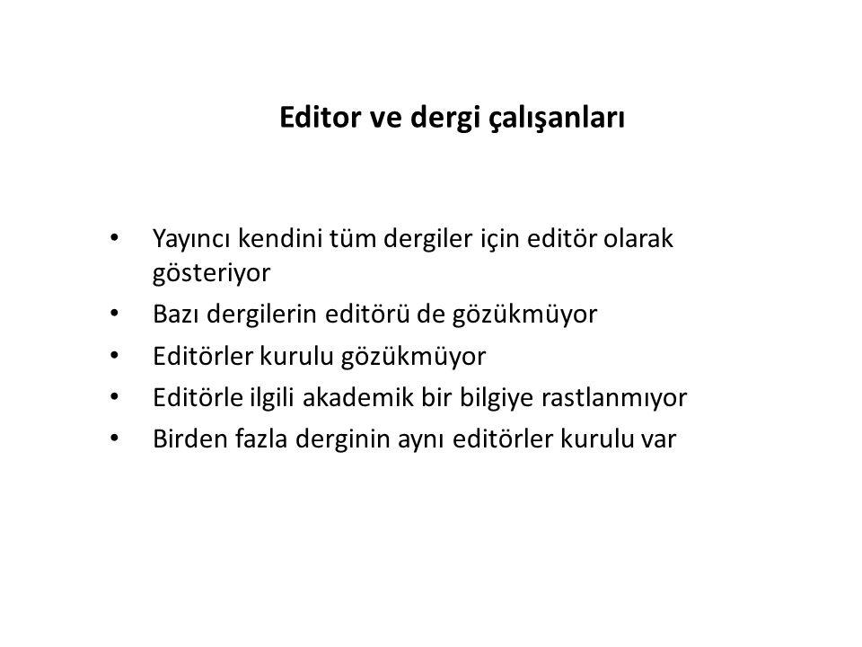 Editor ve dergi çalışanları • Yayıncı kendini tüm dergiler için editör olarak gösteriyor • Bazı dergilerin editörü de gözükmüyor • Editörler kurulu gözükmüyor • Editörle ilgili akademik bir bilgiye rastlanmıyor • Birden fazla derginin aynı editörler kurulu var