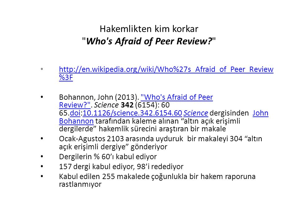Hakemlikten kim korkar Who s Afraid of Peer Review •   %3F   %3F • Bohannon, John (2013).