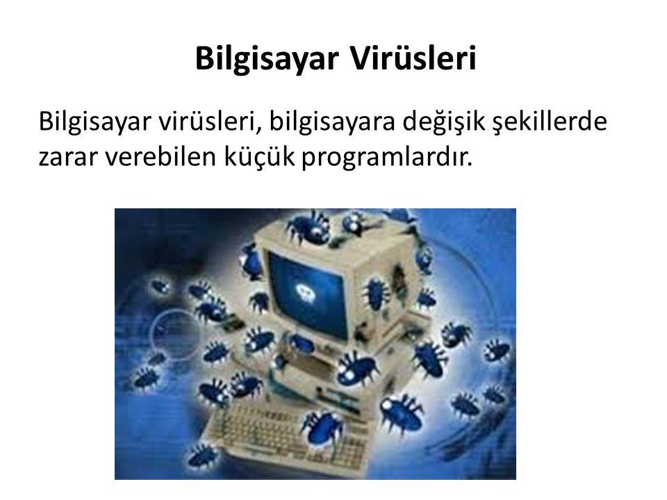 Bilgisayar Virüsleri Bilgisayar virüsleri, bilgisayara değişik şekillerde zarar verebilen küçük programlardır.