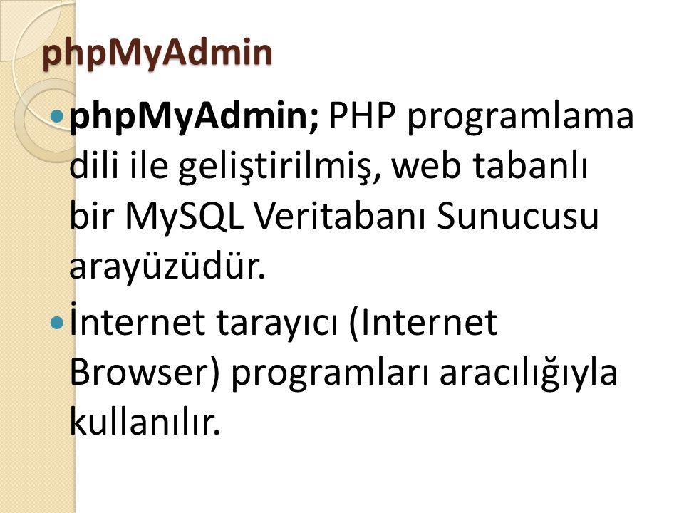 phpMyAdmin  phpMyAdmin; PHP programlama dili ile geliştirilmiş, web tabanlı bir MySQL Veritabanı Sunucusu arayüzüdür.