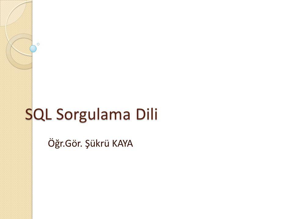 SQL Sorgulama Dili Öğr.Gör. Şükrü KAYA