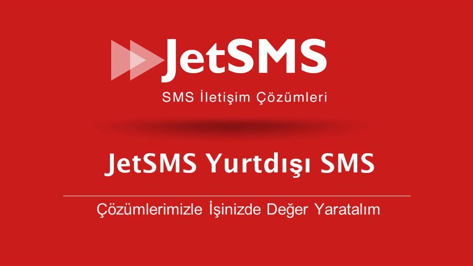 www.jetsms.net powered by Biotekno Yurtdışı SMS Aynı JetSMS ürünlerini, web arayüzlerini kullanarak TopluSMS göndermeye yarayan Yurtdışı seçeneği ile şirketler ve bireysel aboneler yurtdışındaki GSM Operatörlerinin abonelerine de diledikleri mesajı gönderebiliyorlar… SMS Tüm Dünya Yurtdışındaki GSM Operatörlerinin abonelerine Toplu SMS göndermek için ekonomik ve pratik çözüm JetSMS Yurtdışı seçeneği …