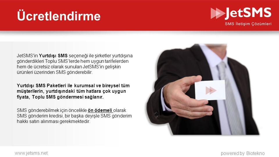 www.jetsms.net powered by Biotekno JetSMS'in Yurtdışı SMS seçeneği ile şirketler yurtdışına gönderdikleri Toplu SMS'lerde hem uygun tarifelerden hem d