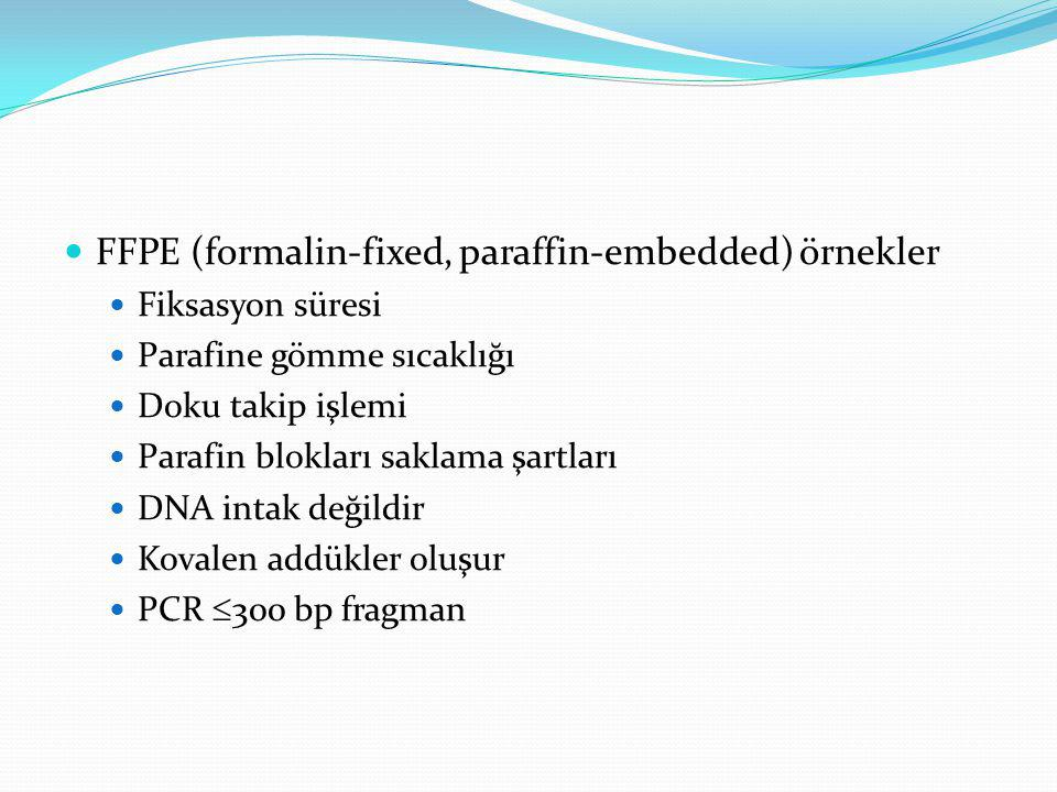  FFPE (formalin-fixed, paraffin-embedded) örnekler  Fiksasyon süresi  Parafine gömme sıcaklığı  Doku takip işlemi  Parafin blokları saklama şartl