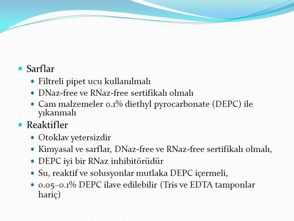  Sarflar  Filtreli pipet ucu kullanılmalı  DNaz-free ve RNaz-free sertifikalı olmalı  Cam malzemeler 0.1% diethyl pyrocarbonate (DEPC) ile yıkanma