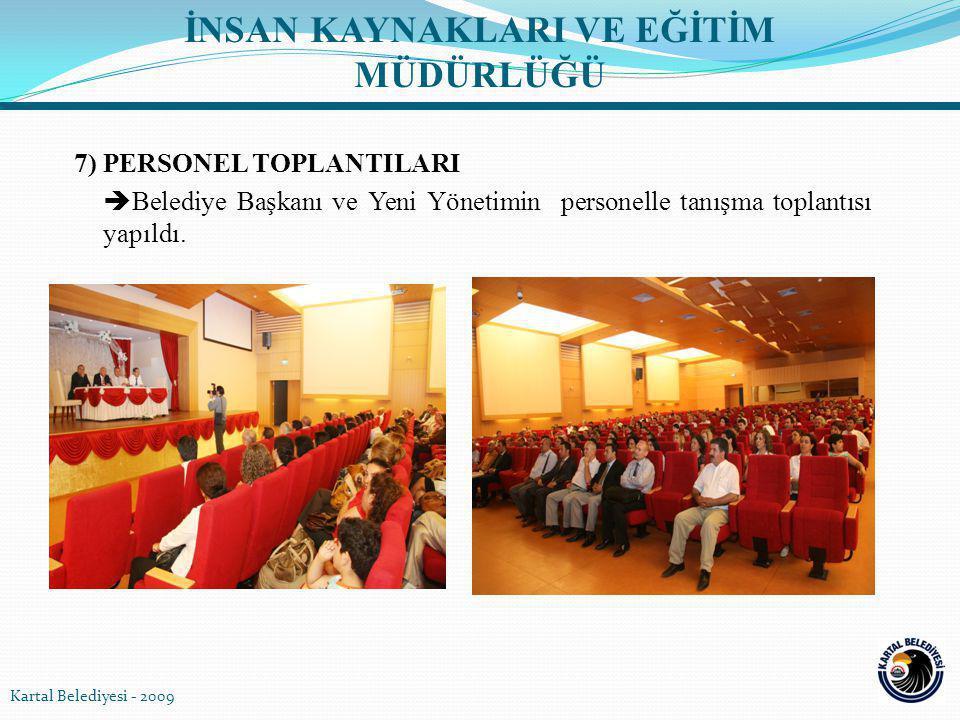 7) PERSONEL TOPLANTILARI  Belediye Başkanı ve Yeni Yönetimin personelle tanışma toplantısı yapıldı. Kartal Belediyesi - 2009 İNSAN KAYNAKLARI VE EĞİT