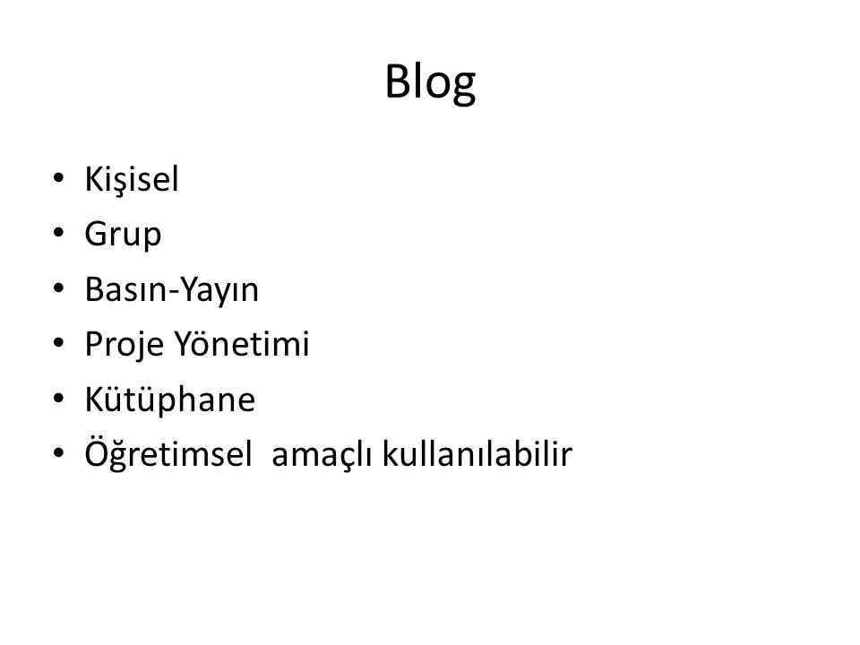 Blog • Kişisel • Grup • Basın-Yayın • Proje Yönetimi • Kütüphane • Öğretimsel amaçlı kullanılabilir