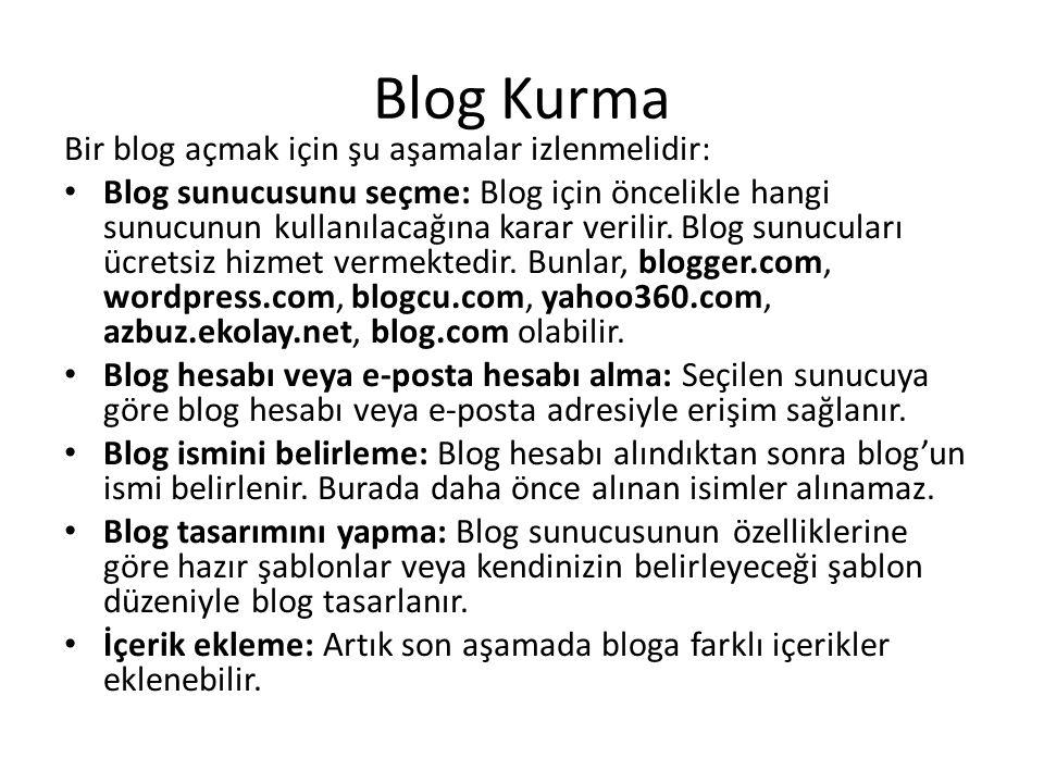 Blog Kurma Bir blog açmak için şu aşamalar izlenmelidir: • Blog sunucusunu seçme: Blog için öncelikle hangi sunucunun kullanılacağına karar verilir.