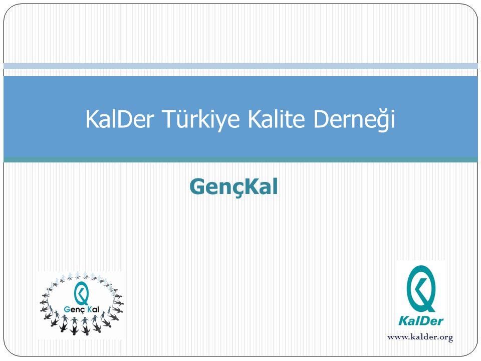 www.kalder.org GençKal KalDer Türkiye Kalite Derneği